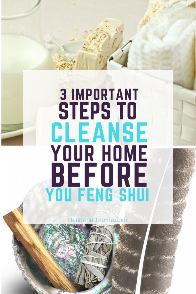 3 Important Steps to Cleanse Your Home Before You Feng Shui - Are you looking to bring in more positive energy to your home and attract health, happiness and abundance (money!)? Start here! | https://heartenedhome.com