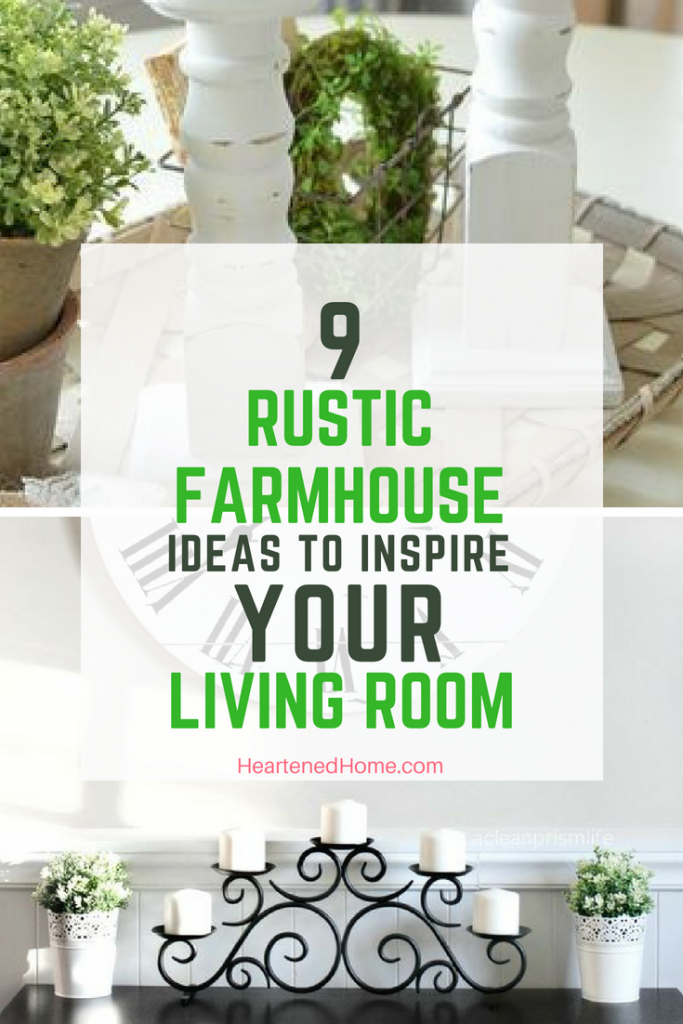 9 Rustic Farmhouse Ideas to Inspire Your Living Room- If your ready to add some farmhouse flair to yor living room check out these ideas that you can DIY or Buy!! | https://heartenedhome.com