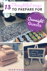 13 Thoughtful ways to prepare for Overnight Guests - Make your guests feel ultra welcome and comfortable with these ideas for making their stay memorable. | Heartenedhome.com #homedecor #hosting #overnightguests